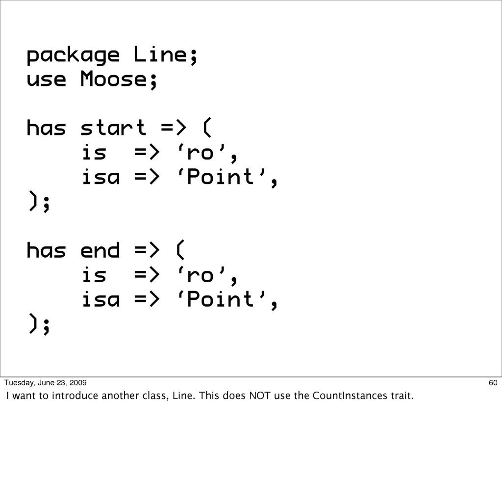 package Line; use Moose; has start => ( is => '...