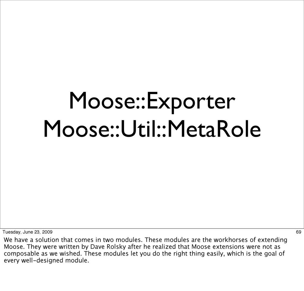 Moose::Exporter Moose::Util::MetaRole 69 Tuesda...