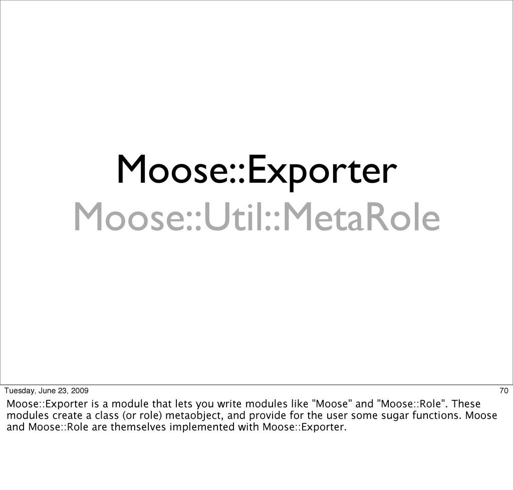Moose::Exporter Moose::Util::MetaRole 70 Tuesda...