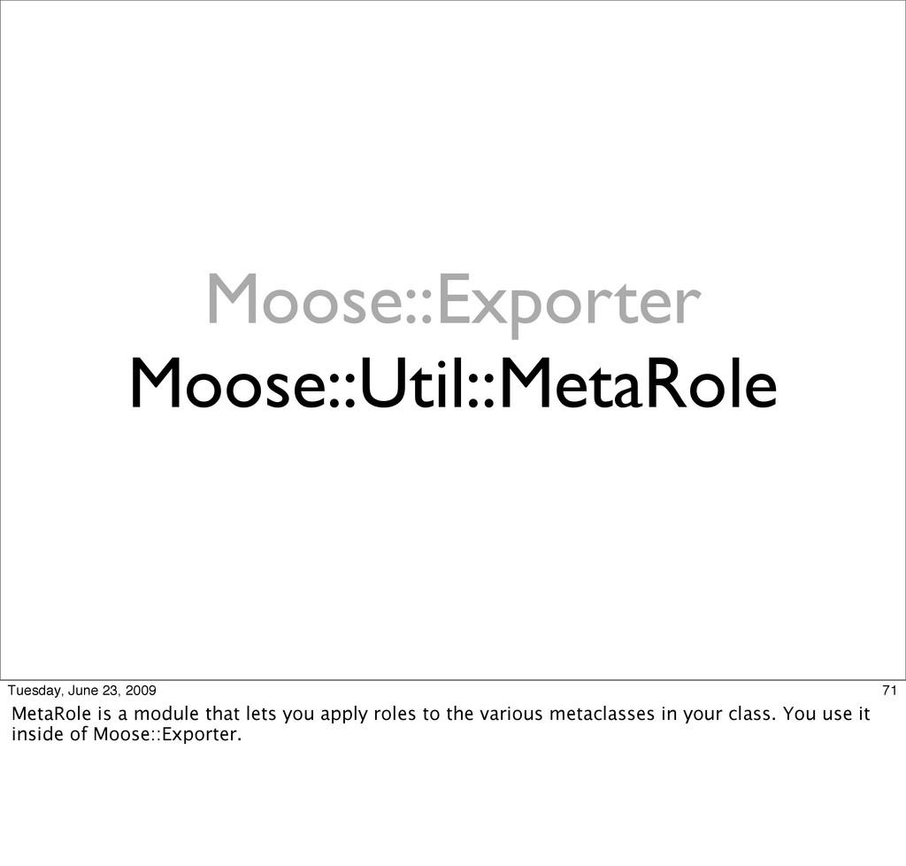 Moose::Exporter Moose::Util::MetaRole 71 Tuesda...