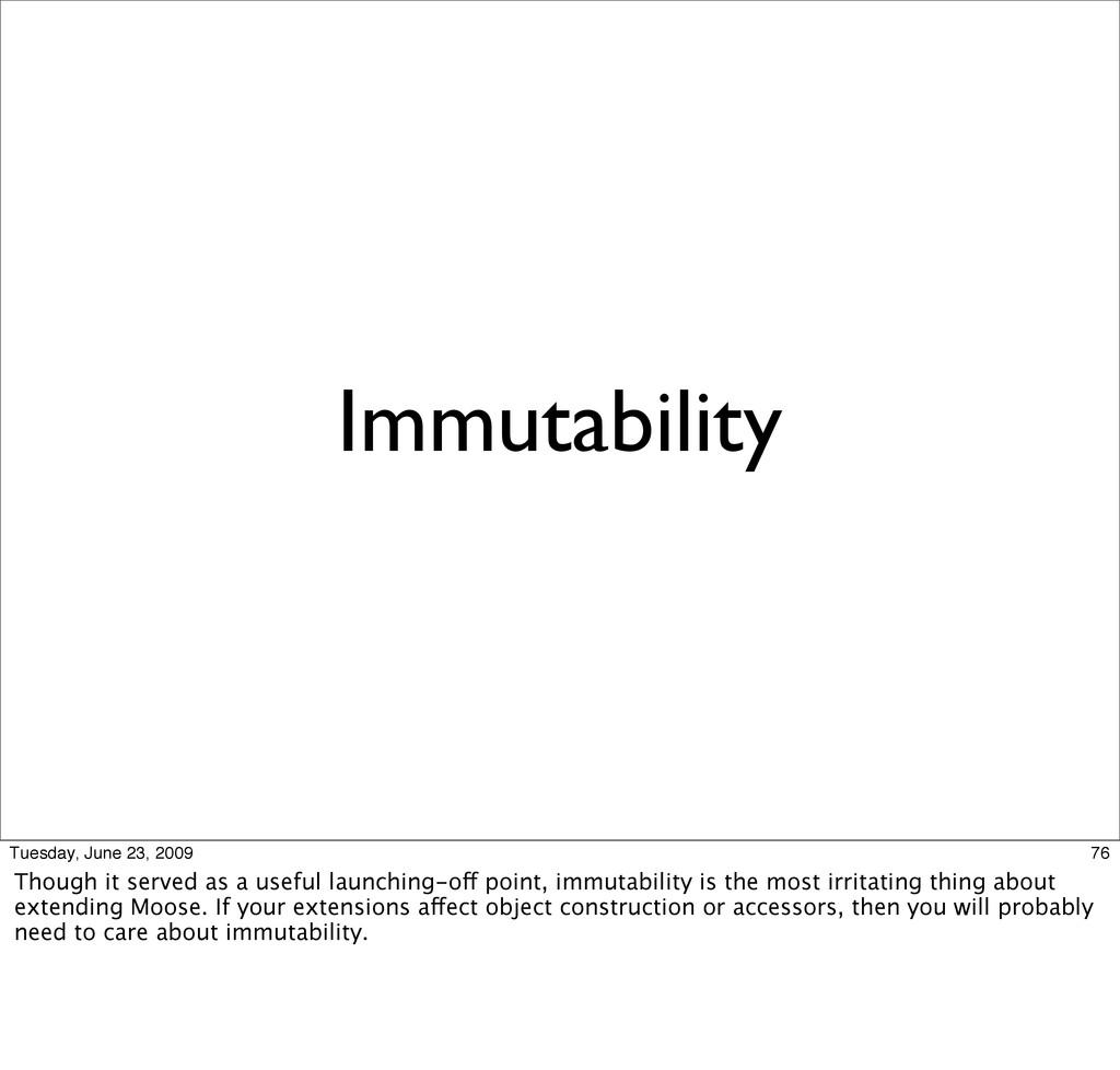 Immutability 76 Tuesday, June 23, 2009 Though i...