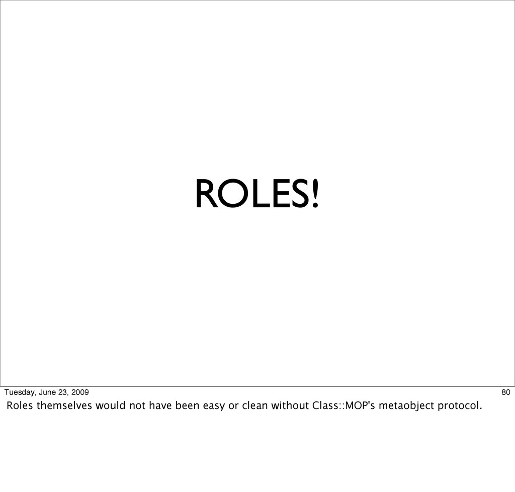 ROLES! 80 Tuesday, June 23, 2009 Roles themselv...