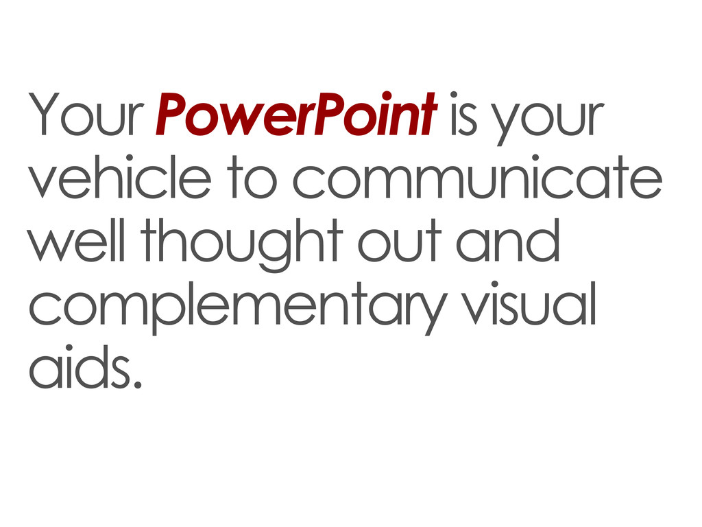Your PowerPoint is your vehicle to communicate ...