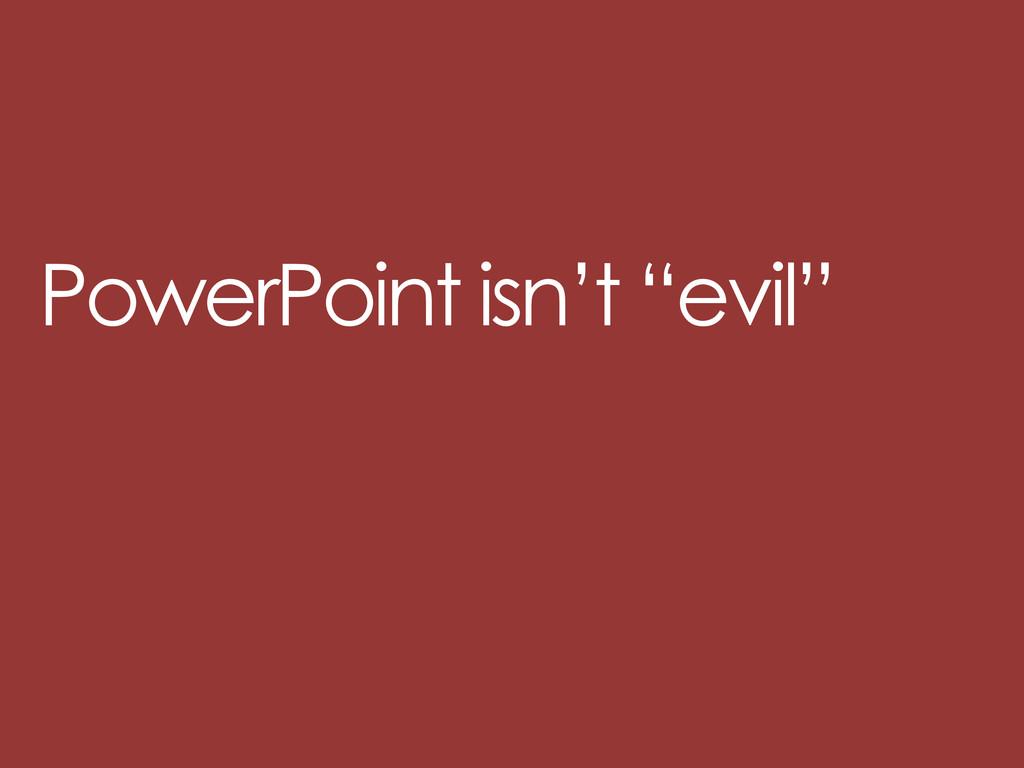 "PowerPoint isn't ""evil"""