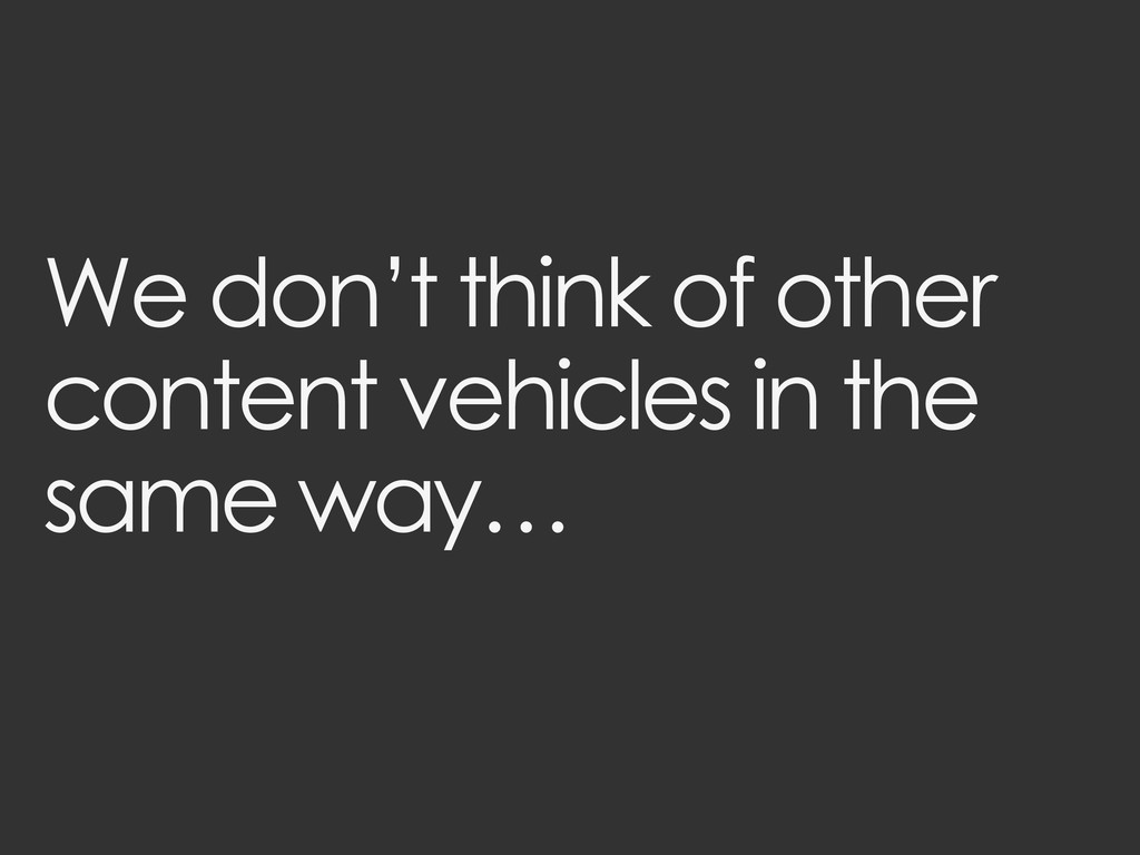 We don't think of other content vehicles in the...