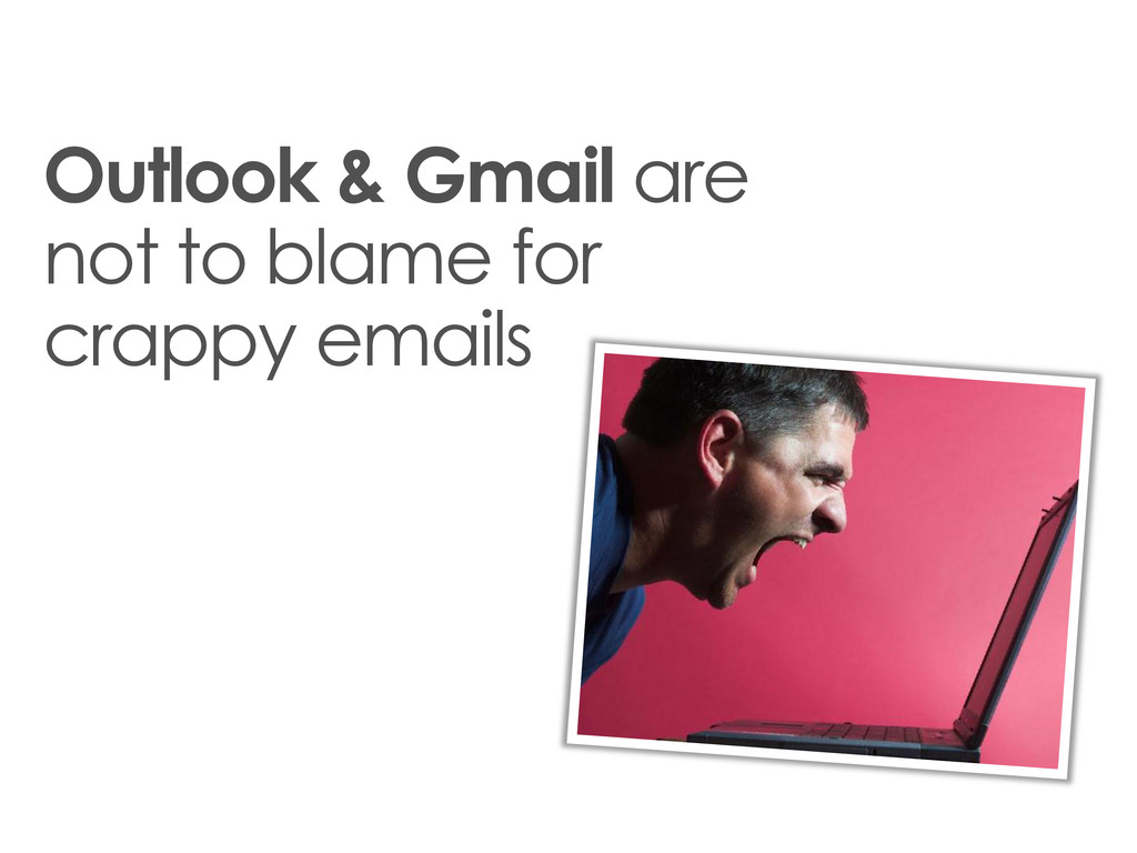 Outlook & Gmail are not to blame for crappy ema...