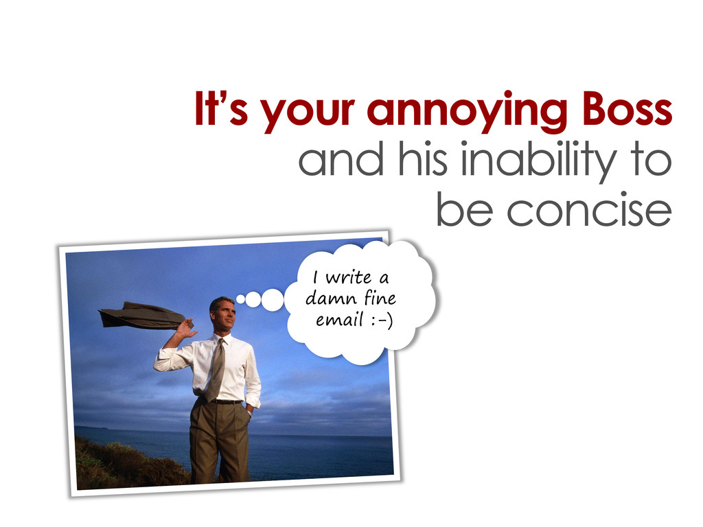 It's your annoying Boss and his inability to be...