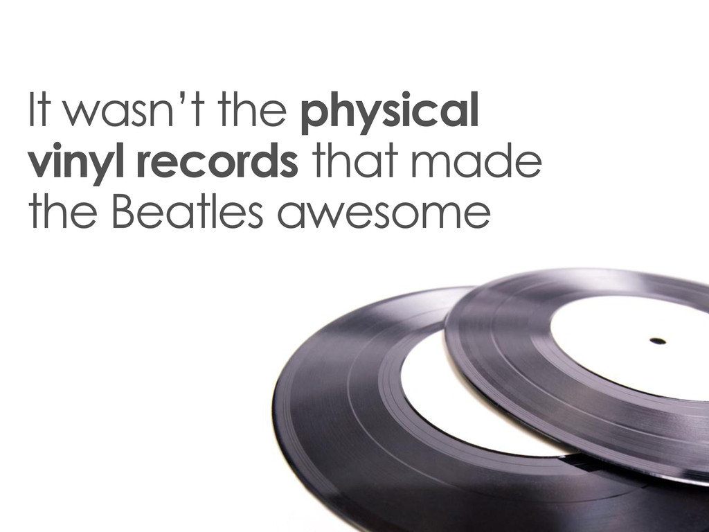 It wasn't the physical vinyl records that made ...