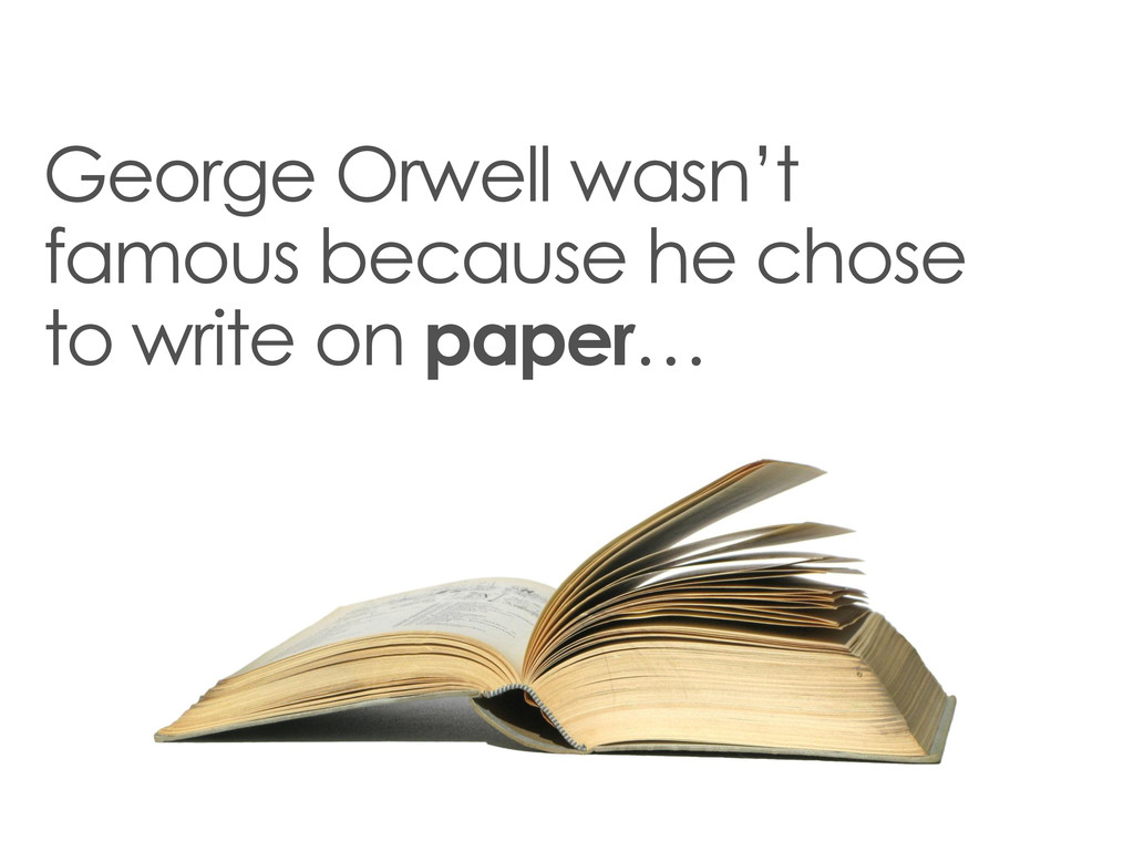 George Orwell wasn't famous because he chose to...