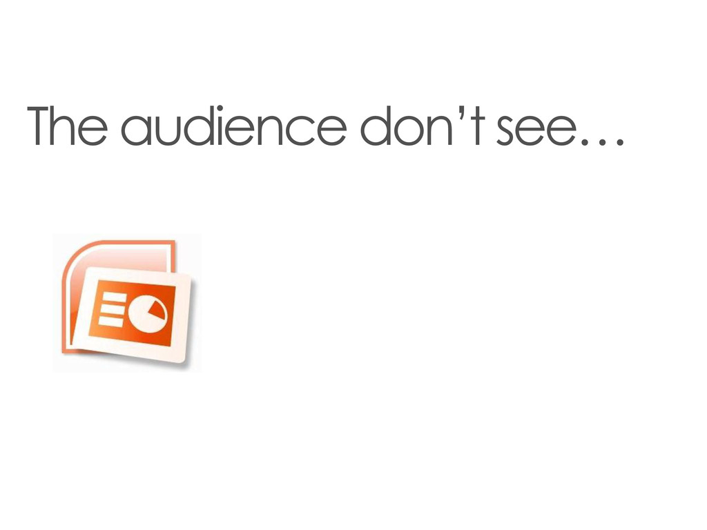 The audience don't see…