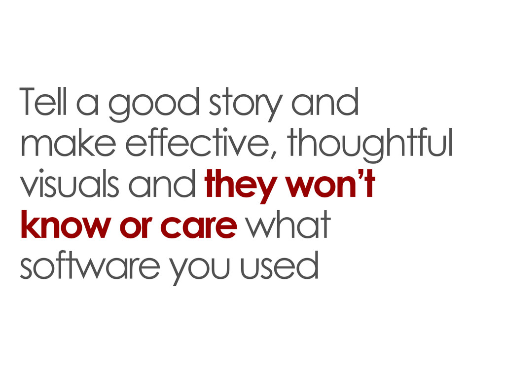 Tell a good story and make effective, thoughtfu...