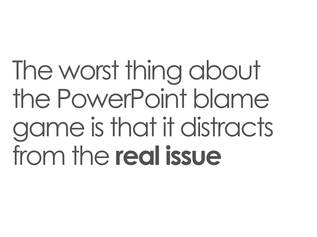 The worst thing about the PowerPoint blame game...