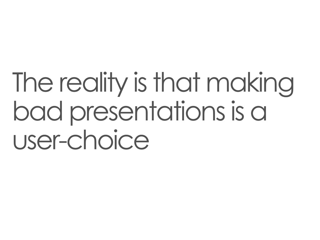 The reality is that making bad presentations is...