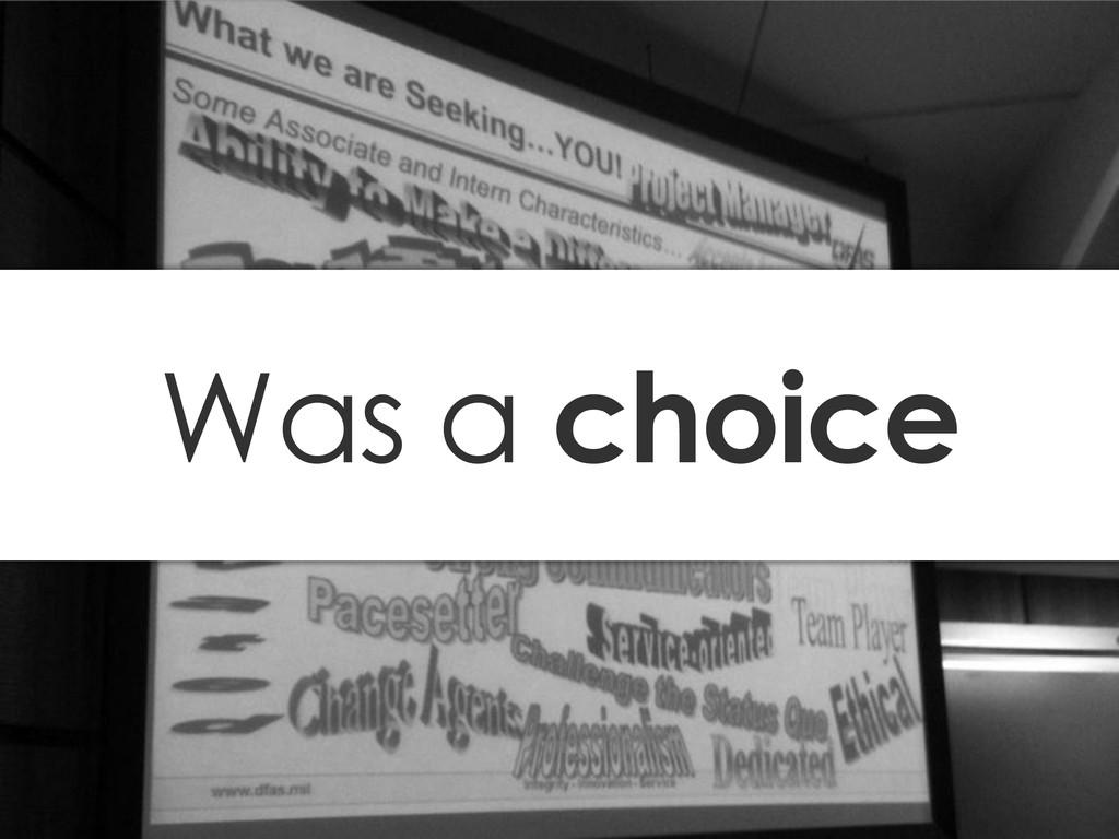 Was a choice