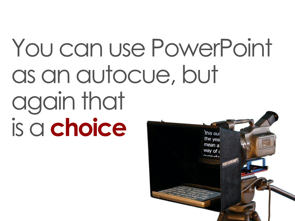 You can use PowerPoint as an autocue, but again...