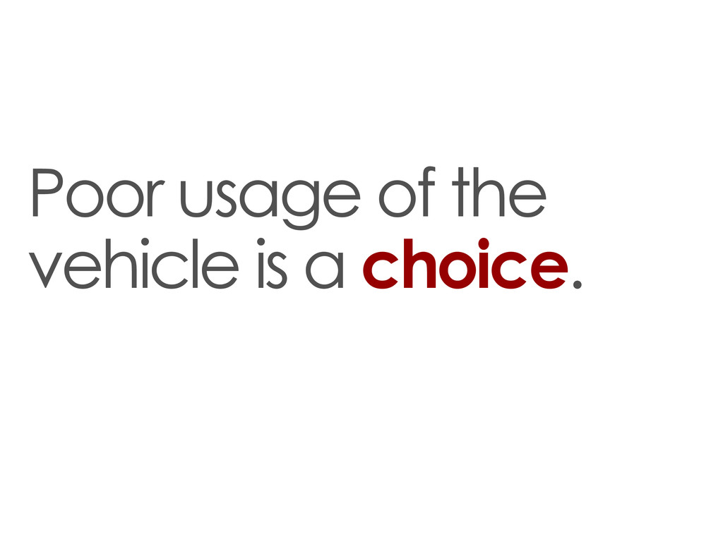 Poor usage of the vehicle is a choice.