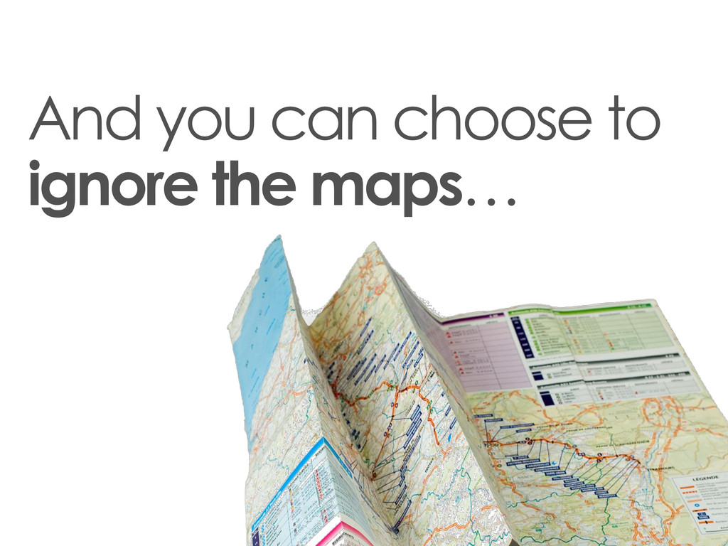 And you can choose to ignore the maps…