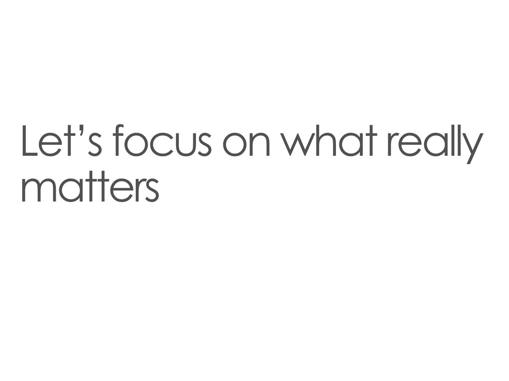 Let's focus on what really matters