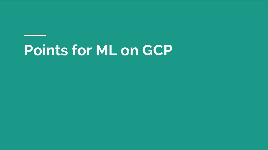 Points for ML on GCP