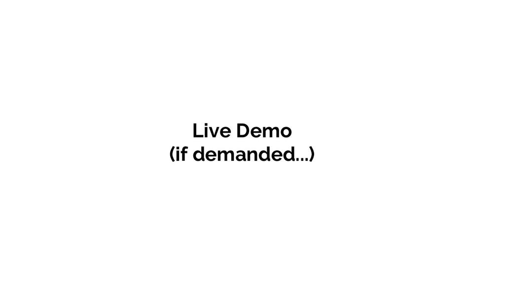 Live Demo (if demanded...)