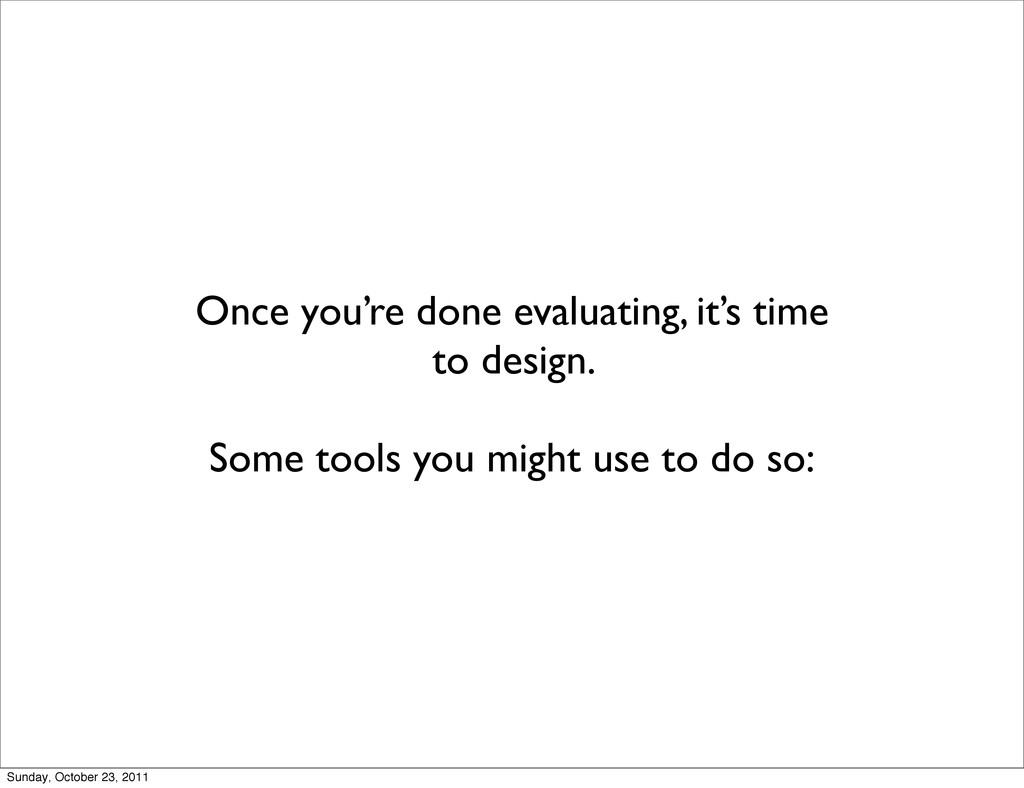 Once you're done evaluating, it's time to desig...