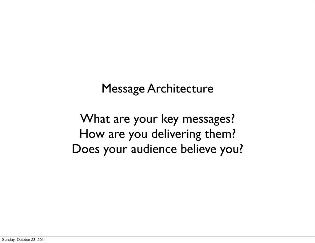 Message Architecture What are your key messages...