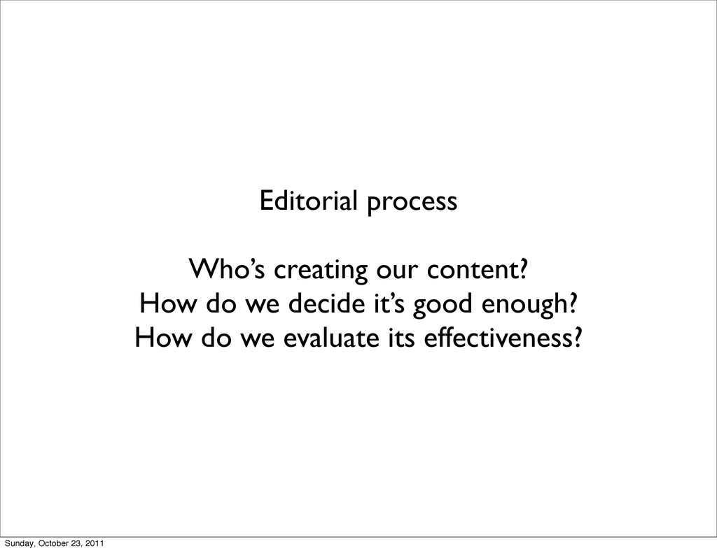 Editorial process Who's creating our content? H...