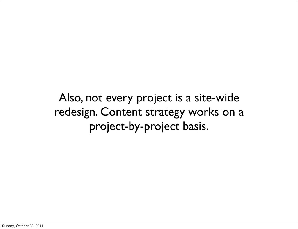 Also, not every project is a site-wide redesign...