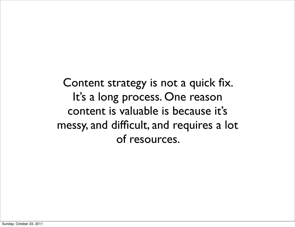 Content strategy is not a quick fix. It's a long...