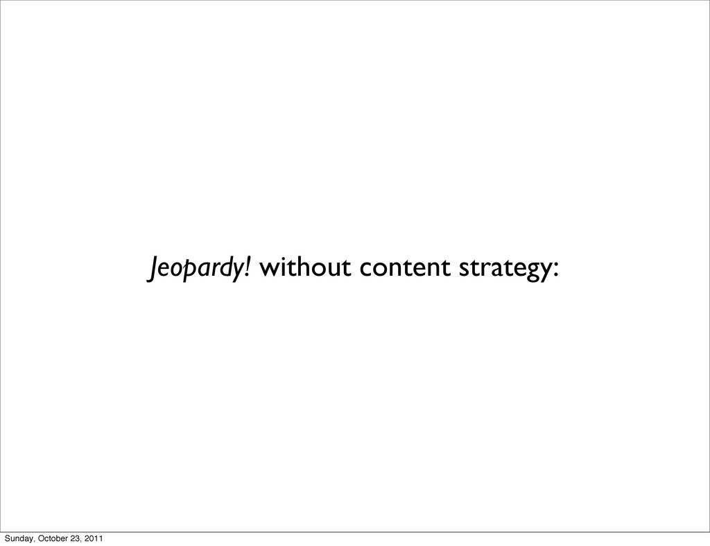 Jeopardy! without content strategy: Sunday, Oct...