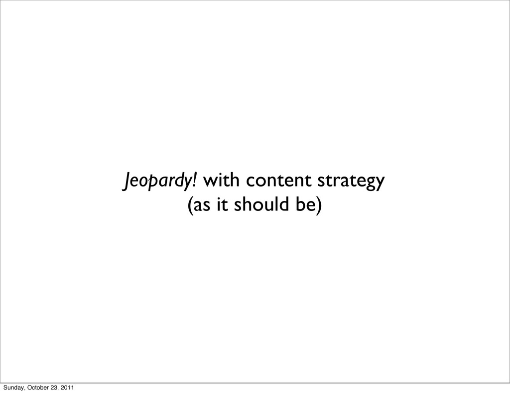 Jeopardy! with content strategy (as it should b...