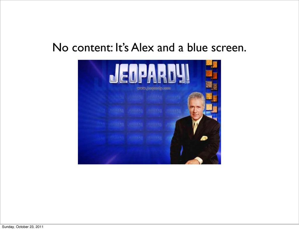 No content: It's Alex and a blue screen. Sunday...