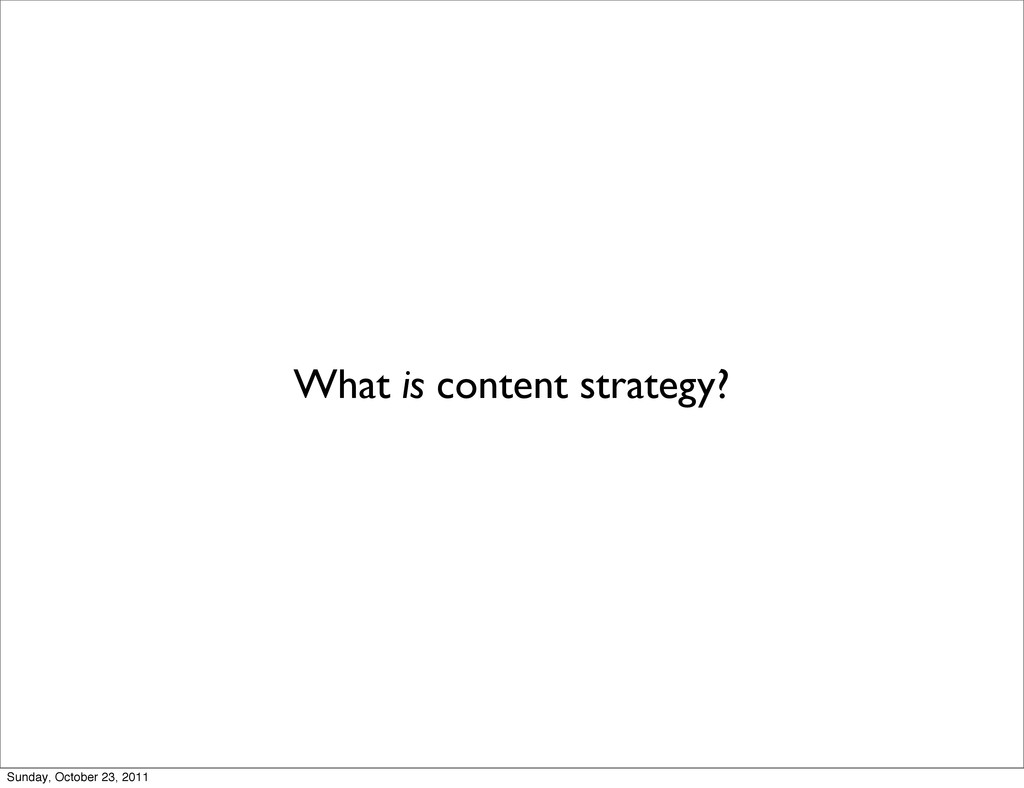 What is content strategy? Sunday, October 23, 2...