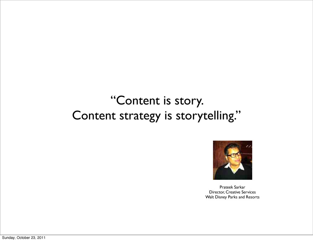 """Content is story. Content strategy is storytel..."