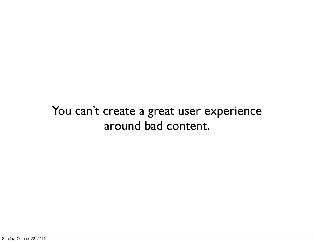 You can't create a great user experience around...