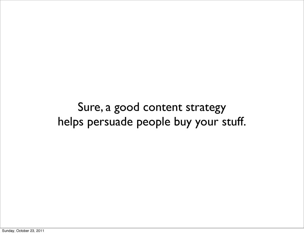 Sure, a good content strategy helps persuade pe...
