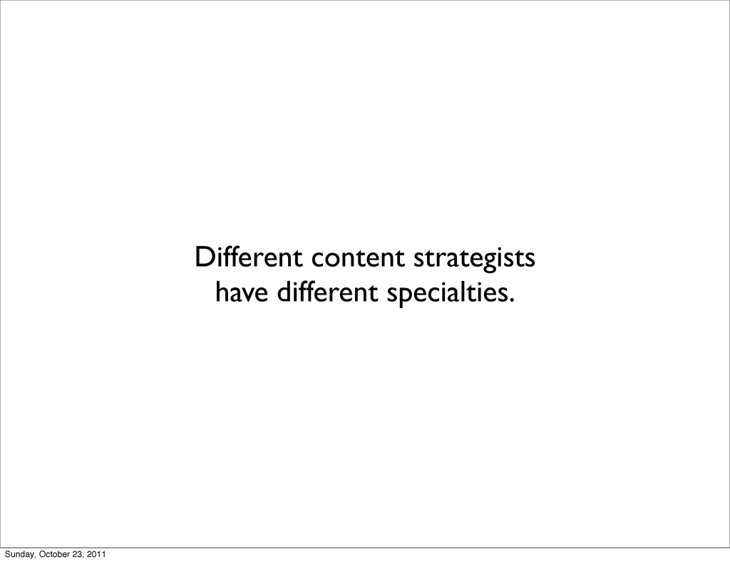Different content strategists have different sp...