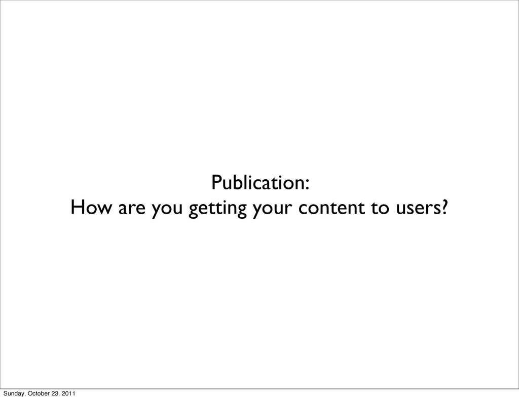 Publication: How are you getting your content t...