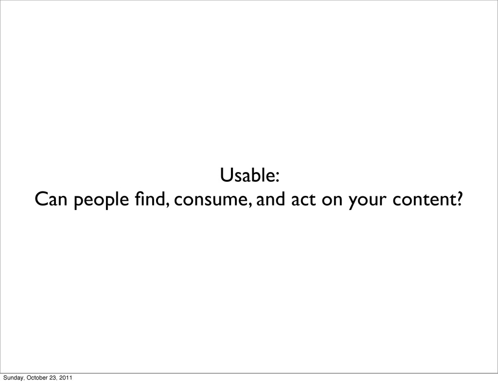 Usable: Can people find, consume, and act on you...