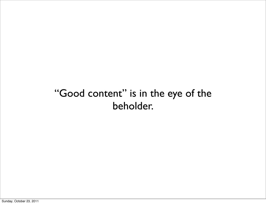 """Good content"" is in the eye of the beholder. S..."