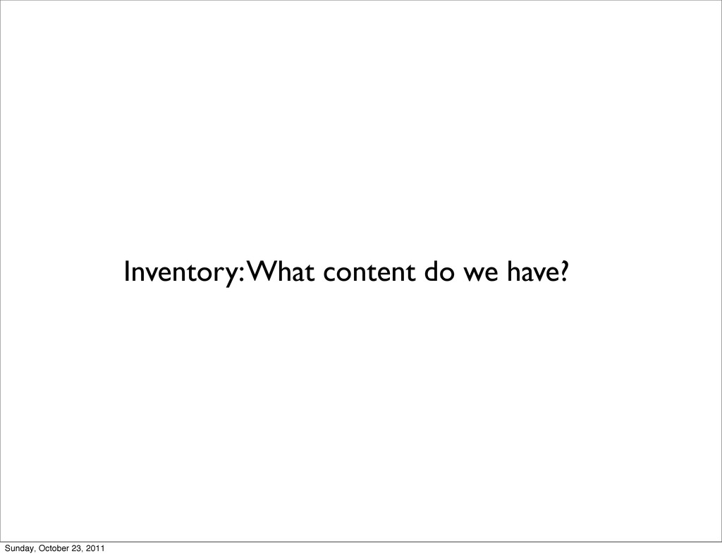 Inventory: What content do we have? Sunday, Oct...