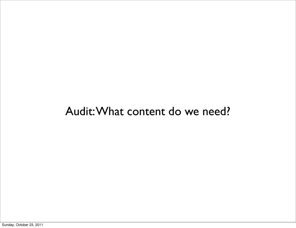 Audit: What content do we need? Sunday, October...