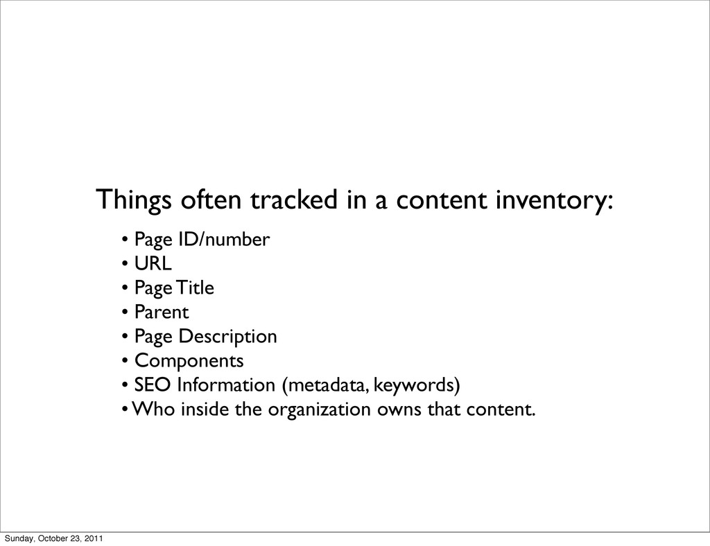 Things often tracked in a content inventory: • ...