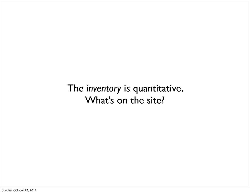 The inventory is quantitative. What's on the si...