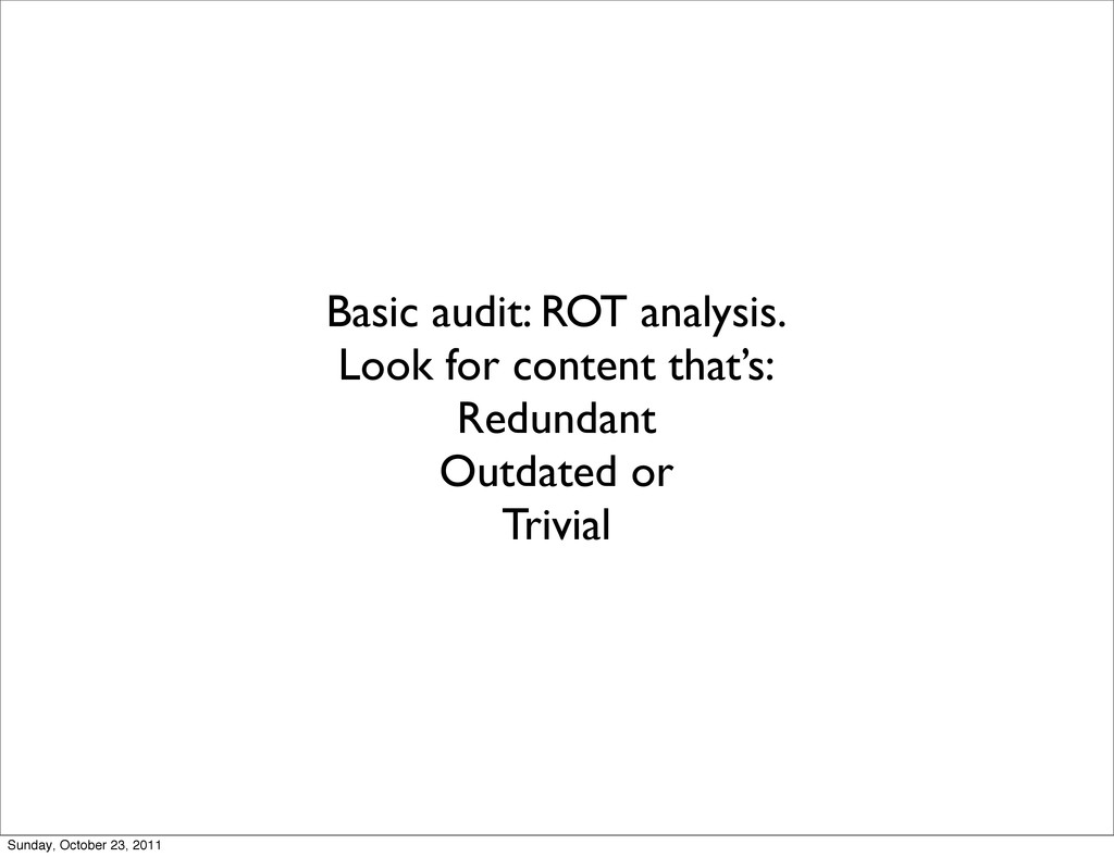 Basic audit: ROT analysis. Look for content tha...