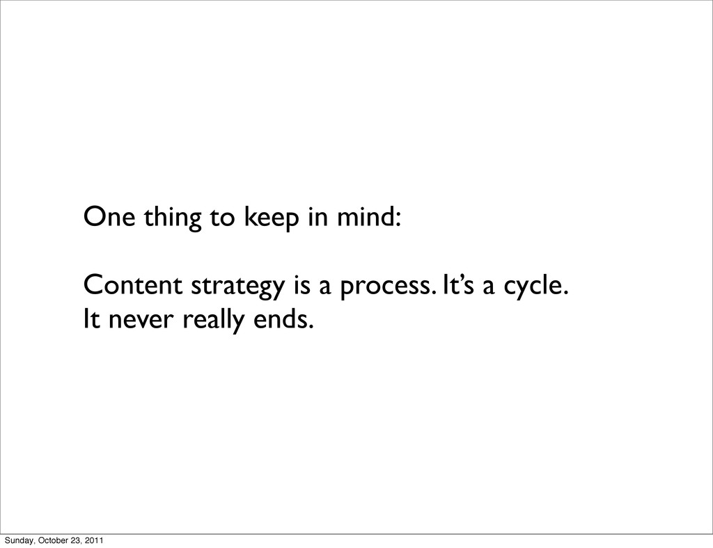One thing to keep in mind: Content strategy is ...