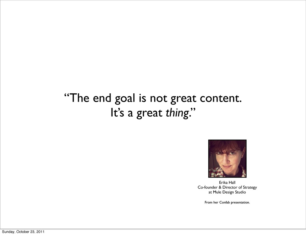 """The end goal is not great content. It's a grea..."