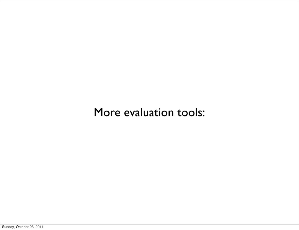 More evaluation tools: Sunday, October 23, 2011