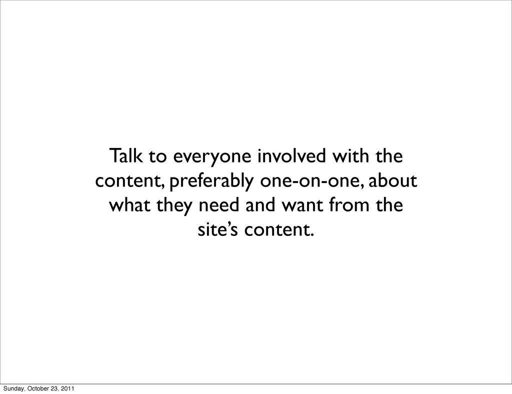 Talk to everyone involved with the content, pre...