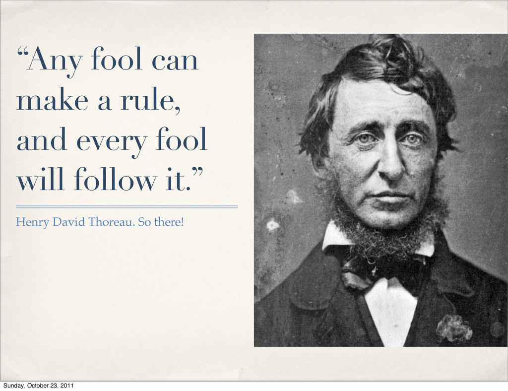 """""""Any fool can make a rule, and every fool will ..."""